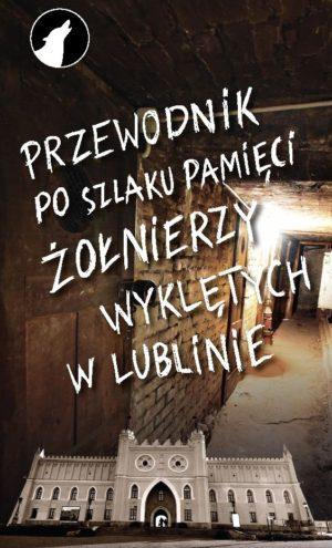 Okładka -Przewodnik po Szlaku Pamięci Żołnierzy Wyklętych w Lublinie